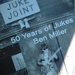 """50 Years of Juke Joints"" - Ben Miller"